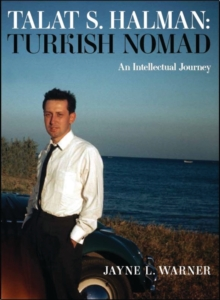 Turkish Nomad : The Intellectual Journey of Talat S Halman, Hardback Book