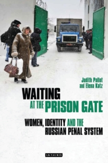 Waiting at the Prison Gate : Women, Identity and the Russian Penal System, Hardback Book