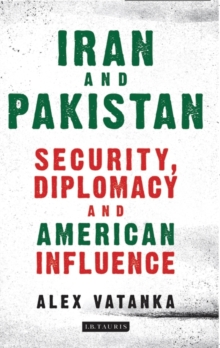 Iran and Pakistan : Security, Diplomacy and American Influence, Paperback Book