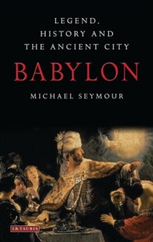 Babylon : Legend, History and the Ancient City, Paperback Book