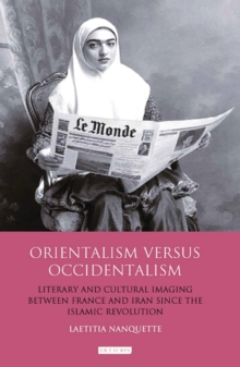 Orientalism Versus Occidentalism : Literary and Cultural Imaging Between France and Iran Since the Islamic Revolution, Paperback Book