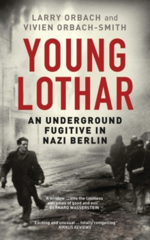 Young Lothar : An Underground Fugitive in Nazi Berlin, Paperback Book
