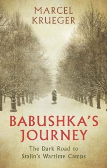 Babushka's Journey : The Dark Road to Stalin's Wartime Camps, Hardback Book