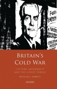 Britain's Cold War : Culture, Modernity and the Soviet Threat, Hardback Book