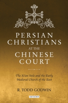 Persian Christians at the Chinese Court : The Xi'an Stele and the Early Medieval Church of the East, Hardback Book