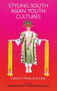 Styling South Asian Youth Cultures : Fashion, Media & Society, Hardback Book