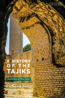 A History of the Tajiks : Iranians of the East, Hardback Book