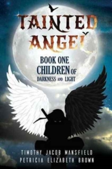 Tainted Angel : Children of Darkness and Light Book One, Hardback Book