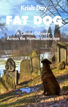 Fat Dog : A Canine Odyssey Across the Human Landscape, Paperback / softback Book