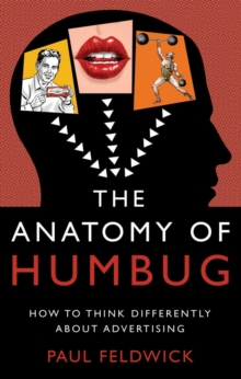 The Anatomy of Humbug : How to Think Differently About Advertising, Hardback Book