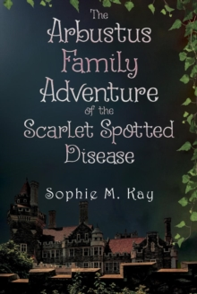 The Arbustus Family Adventure of the Scarlet Spotted Disease, Paperback / softback Book