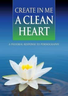 Create In Me a Clean Heart : A Pastoral Response to Pornography, Paperback / softback Book