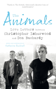 The Animals : Love Letters between Christopher Isherwood and Don Bachardy, Paperback / softback Book