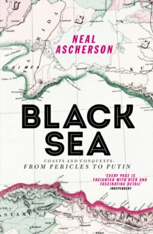 Black Sea : Coasts and Conquests: From Pericles to Putin, Paperback / softback Book