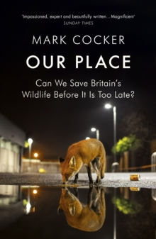 Our Place : Can We Save Britain's Wildlife Before It Is Too Late?, Paperback / softback Book