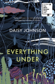 Everything Under : Shortlisted for the Man Booker Prize 2018, Paperback / softback Book