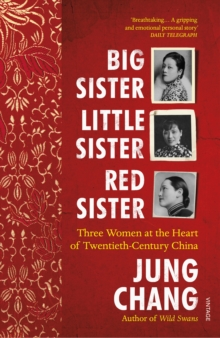 Big Sister, Little Sister, Red Sister : Three Women at the Heart of Twentieth-Century China, Paperback / softback Book