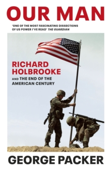 Our Man : Richard Holbrooke and the End of the American Century, Paperback / softback Book