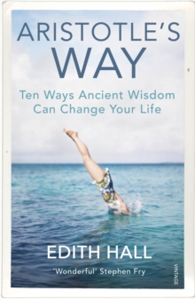 Aristotle's Way : Ten Ways Ancient Wisdom Can Change Your Life, Paperback / softback Book