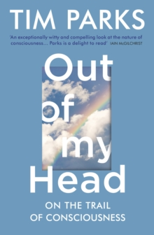 Out of My Head : On the Trail of Consciousness, Paperback / softback Book