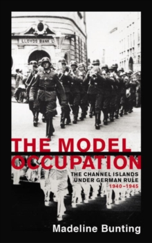 The Model Occupation : The Channel Islands Under German Rule, 1940-1945, Paperback / softback Book