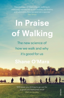 In Praise of Walking : The new science of how we walk and why it's good for us, Paperback / softback Book