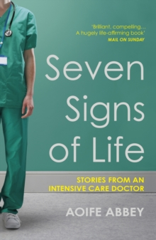 Seven Signs of Life : Stories from an Intensive Care Doctor, Paperback / softback Book