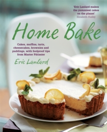 Home Bake : Cakes, Muffins, Tarts, Cheesecakes, Brownies and Puddings, with Foolproof Tips from Master Patissier, Paperback Book