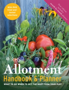 RHS Allotment Handbook & Planner : What to do when to get the most from your plot, Paperback / softback Book