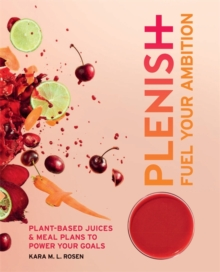 Plenish: Fuel Your Ambition : Plant-based juices and meal plans to power your goals, Paperback Book