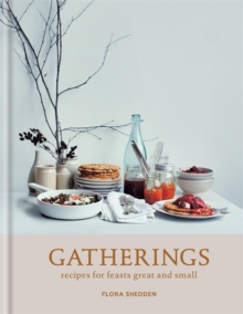 Gatherings : Recipes for Feasts Great and Small, Hardback Book