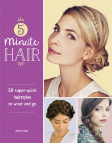 5-Minute Hair : 50 Super-Quick Hairstyles to Wear and Go, Paperback Book