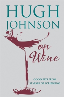 Hugh Johnson on Wine : Good Bits from 55 Years of Scribbling, Hardback Book
