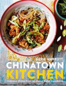 Chinatown Kitchen : Delicious Dishes from Southeast Asian Ingredients, Paperback Book