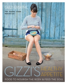 Gizzi's Healthy Appetite : Food to nourish the body and feed the soul, Paperback / softback Book
