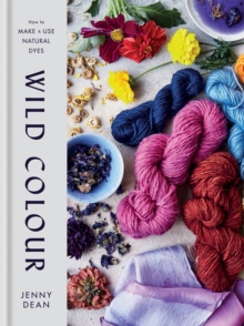 Wild Colour : How to Make and Use Natural Dyes, Hardback Book