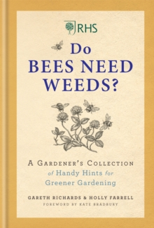 RHS Do Bees Need Weeds : A Gardener's Collection of Handy Hints for Greener Gardening, Hardback Book