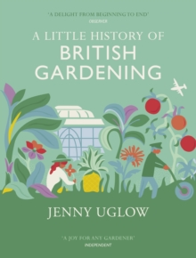 A Little History Of British Gardening, Hardback Book