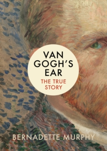 Van Gogh's Ear : The True Story, Hardback Book