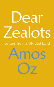 Dear Zealots : Letters from a Divided Land, Hardback Book
