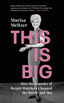 This is Big : How the Founder of Weight Watchers Changed the World (and Me), Hardback Book