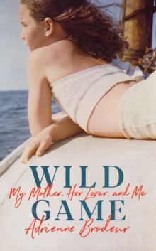 Wild Game : My Mother, Her Lover and Me, Hardback Book
