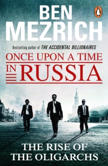 Once Upon a Time in Russia : The Rise of the Oligarchs and the Greatest Wealth in History, Paperback Book