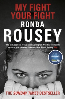 My Fight Your Fight : The Official Ronda Rousey autobiography, Paperback Book