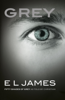 Grey : 'Fifty Shades of Grey' as told by Christian, Paperback / softback Book