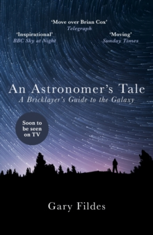 An Astronomer's Tale : A Bricklayer's Guide to the Galaxy, Paperback Book
