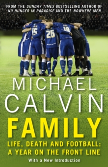 Family : Life, Death and Football: A Year on the Frontline with a Proper Club, Paperback / softback Book