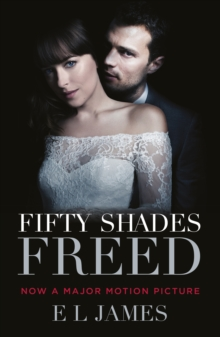 Fifty Shades Freed : (Movie tie-in edition): Book three of the Fifty Shades Series, Paperback / softback Book