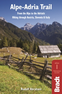Alpe-Adria Trail : From the Alps to the Adriatic: Hiking through Austria, Slovenia & Italy, Paperback Book