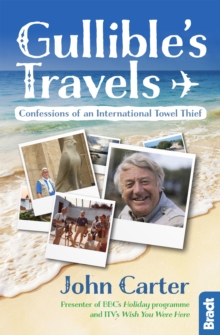 Gullible's Travels : Confessions of an International Towel Thief from the Presenter of BBC's  Holiday programme and ITV's Wish You Were Here, Paperback Book